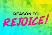 Reason To Rejoice!
