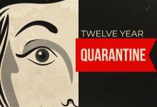 Twelve Year Quarantine